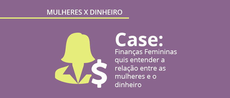 Case de pesquisa de mercado: Como as mulheres se relacionam com dinheiro