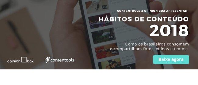 Hábitos de consumo de conteúdo 2017: pesquisa inédita realizada pelo Opinion Box e Contentools